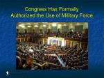 congress has formally authorized the use of military force