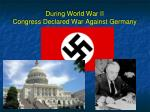 during world war ii congress declared war against germany