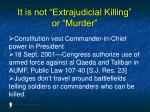 it is not extrajudicial killing or murder