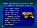 when does the president have the legal authority to target a u s citizen14