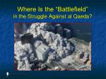 where is the battlefield in the struggle against al qaeda75
