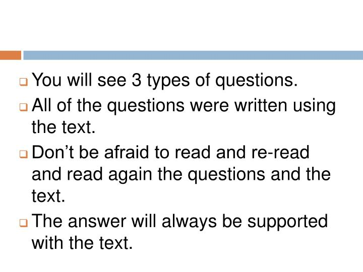 You will see 3 types of questions.