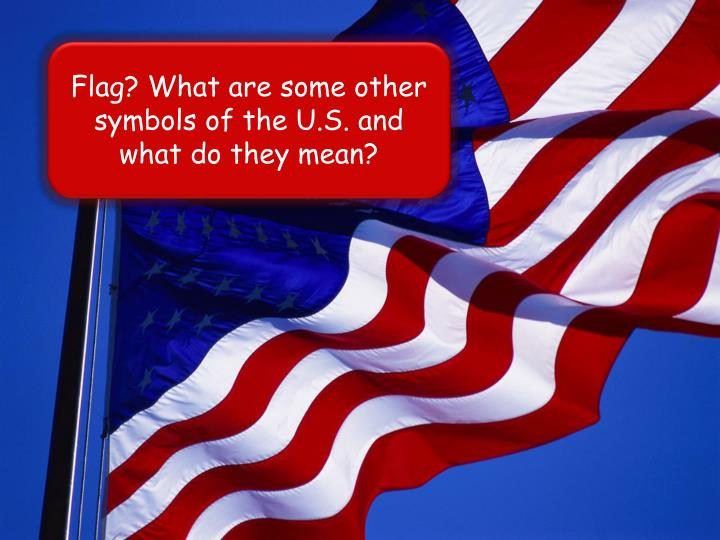 Flag? What are some other symbols of the U.S. and what do they mean?