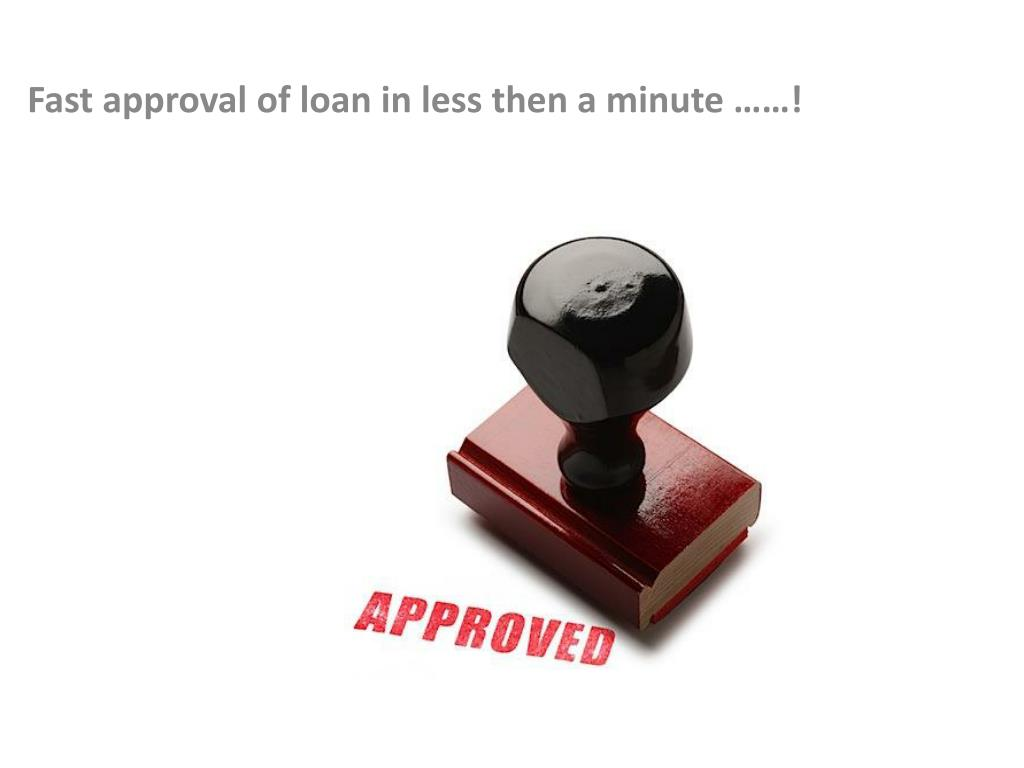 Fast approval of loan in less then a minute ……!