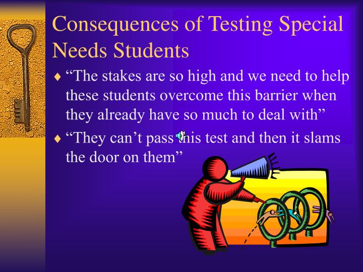 Consequences of Testing Special Needs Students