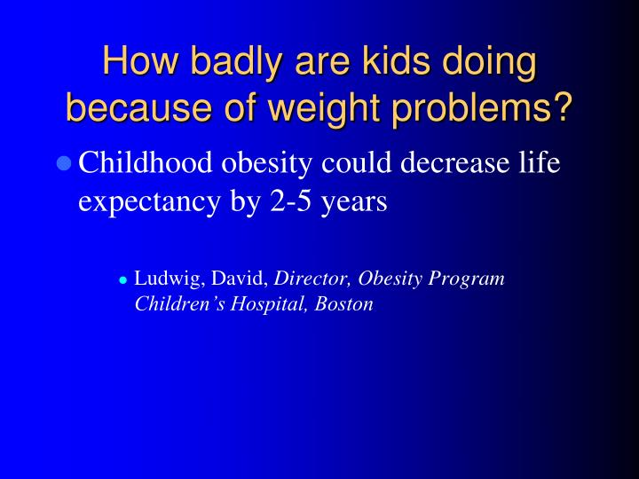 How badly are kids doing because of weight problems?