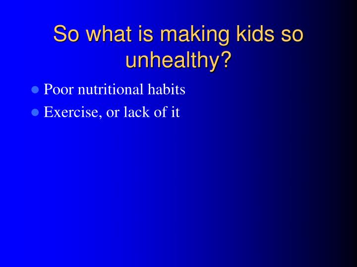 So what is making kids so unhealthy?