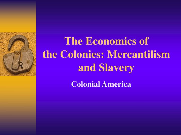 an analysis of the economics in colonial america Inequality at the end of the colonial period 2) latin america, colonial contribute to this research agenda with an empirical analysis of the causes.