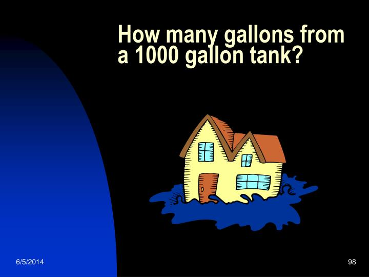 How many gallons from a 1000 gallon tank?