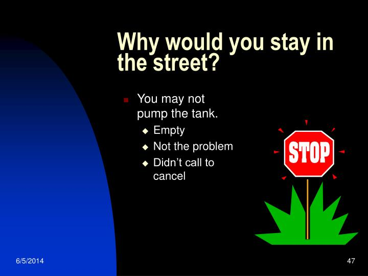 Why would you stay in the street?