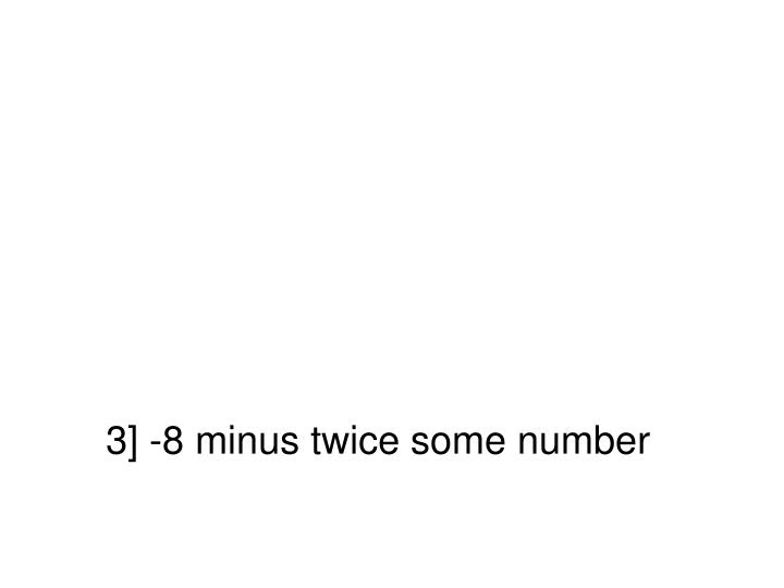 3] -8 minus twice some number