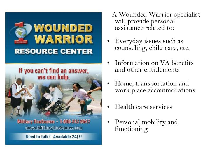 A Wounded Warrior specialist will provide personal assistance related to: