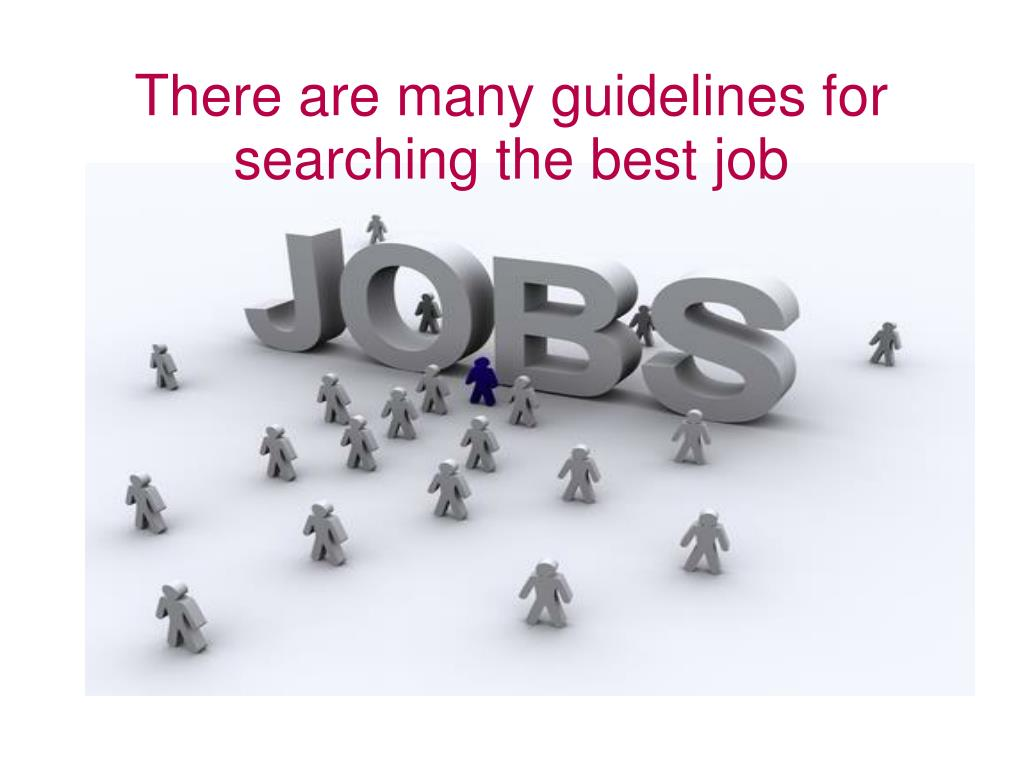 There are many guidelines for searching the best job