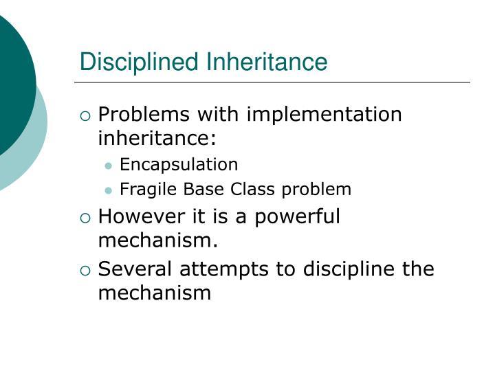 Disciplined inheritance