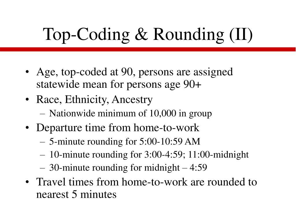 Top-Coding & Rounding (II)