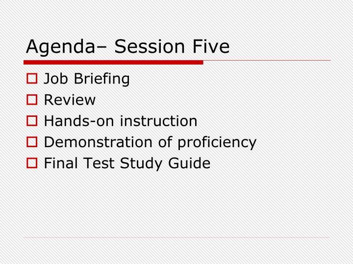 Agenda– Session Five