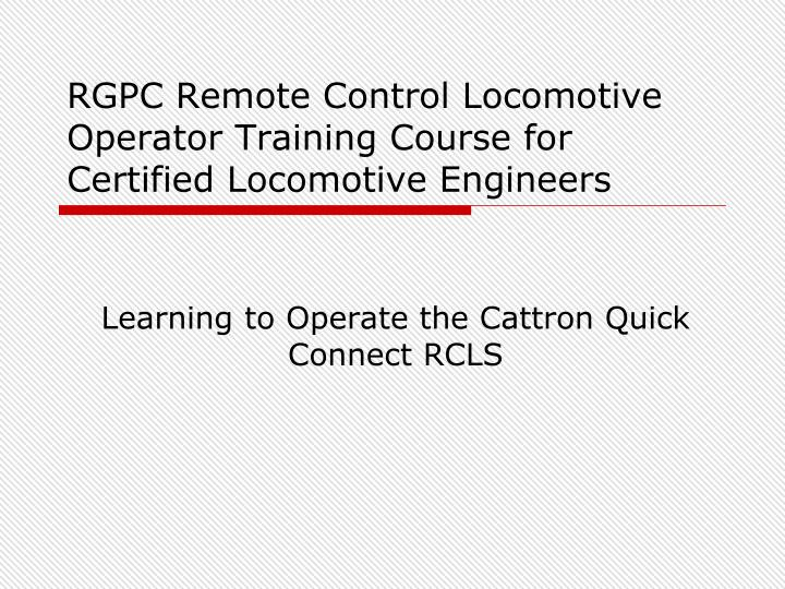 Rgpc remote control locomotive operator training course for certified locomotive engineers