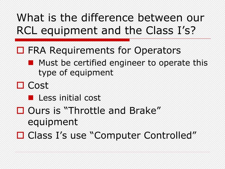 What is the difference between our RCL equipment and the Class I's?