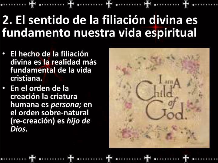 2. El sentido de la filiación divina es fundamento nuestra vida espiritual