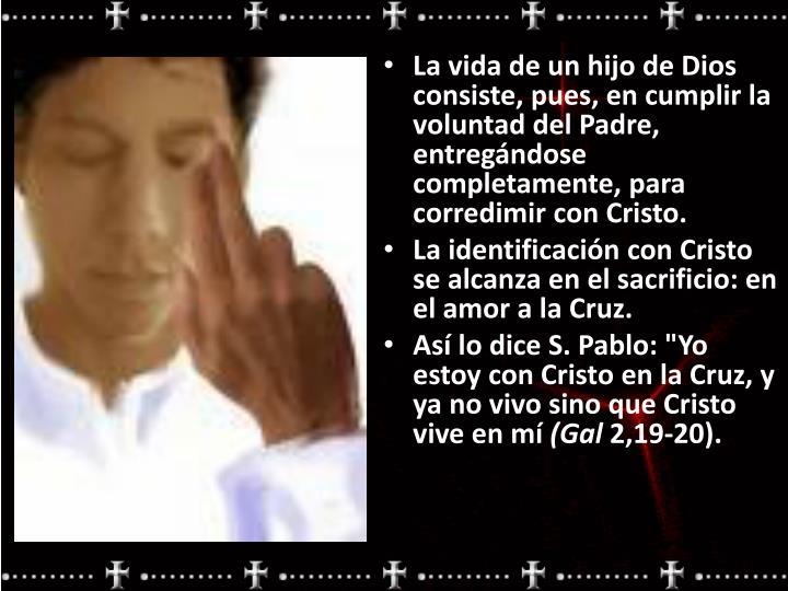 La vida de un hijo de Dios consiste, pues, en cumplir la voluntad del Padre, entregándose completamente, para corredimir con Cristo.