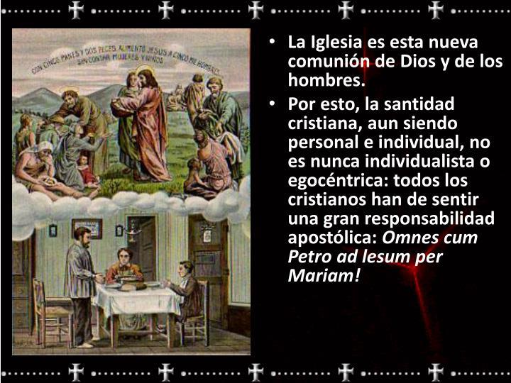 La Iglesia es esta nueva comunión de Dios y de los hombres.