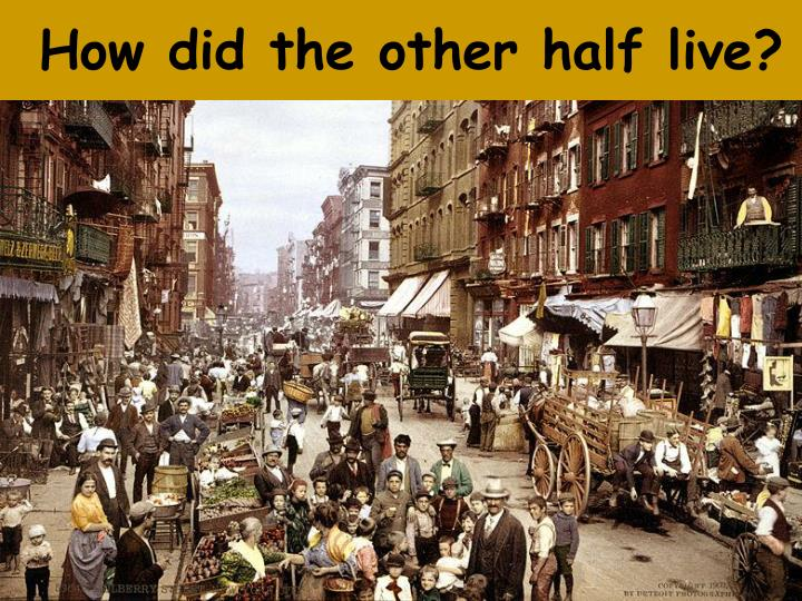 How did the other half live?
