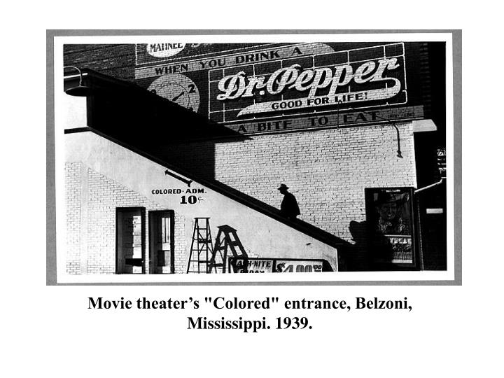 """Movie theater's """"Colored"""" entrance, Belzoni, Mississippi. 1939."""