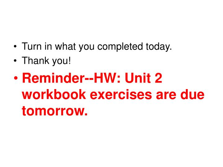 Turn in what you completed today.