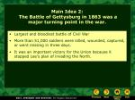 main idea 2 the battle of gettysburg in 1863 was a major turning point in the war