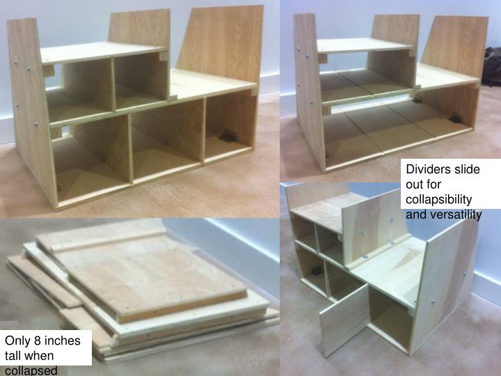 Dividers slide out for collapsibility and versatility