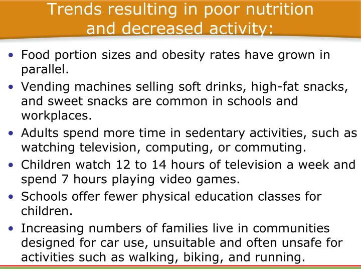 Trends resulting in poor nutrition and decreased activity: