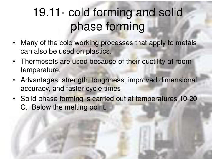 19.11- cold forming and solid phase forming