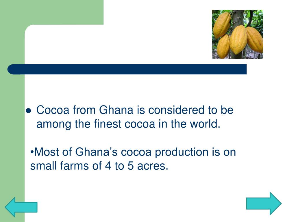 Cocoa from Ghana is considered to be among the finest cocoa in the world.