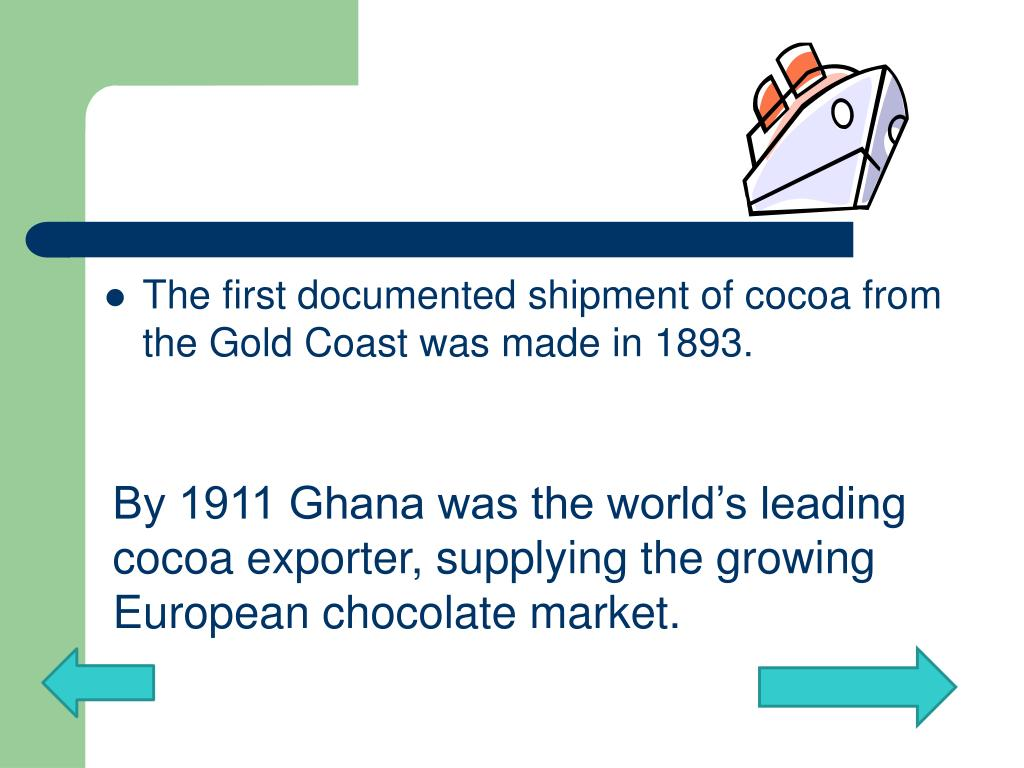 By 1911 Ghana was the world's leading cocoa exporter, supplying the growing European chocolate market.