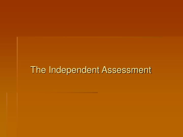 The Independent Assessment