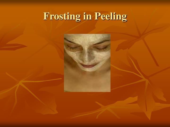 Frosting in Peeling