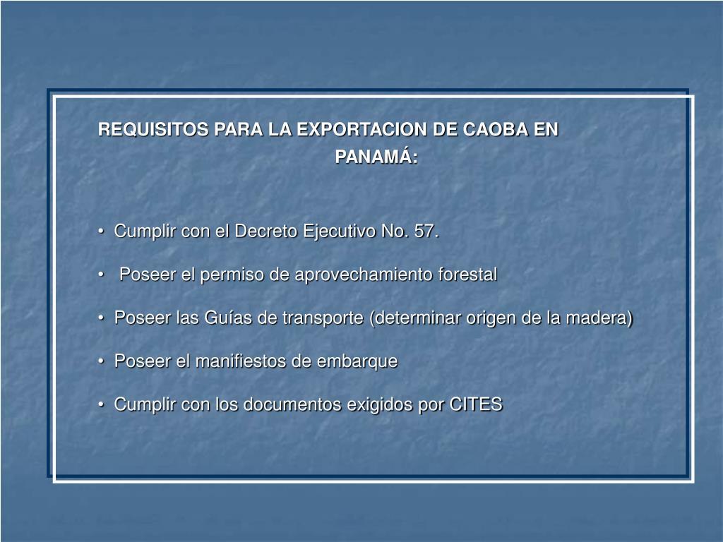 REQUISITOS PARA LA EXPORTACION DE CAOBA EN     PANAMÁ: