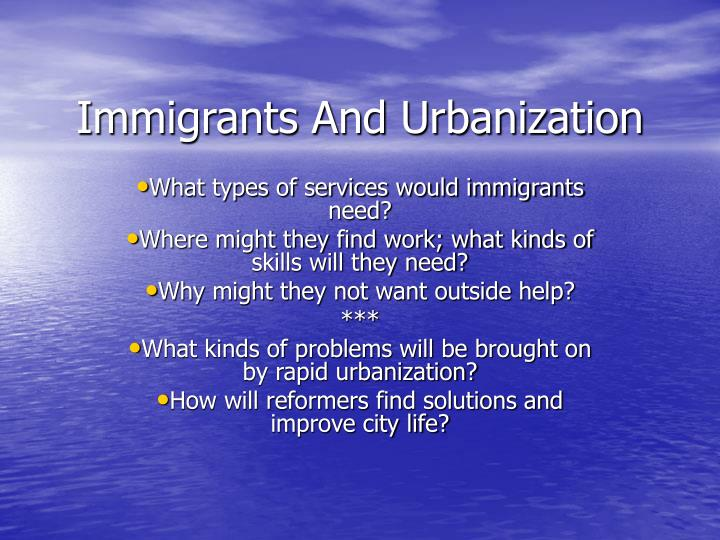 the side effects of urbanization and immigration Industrialization, urbanization, and immigration : industrialization, urbanization, and immigration business and industrialization centered on the cities.