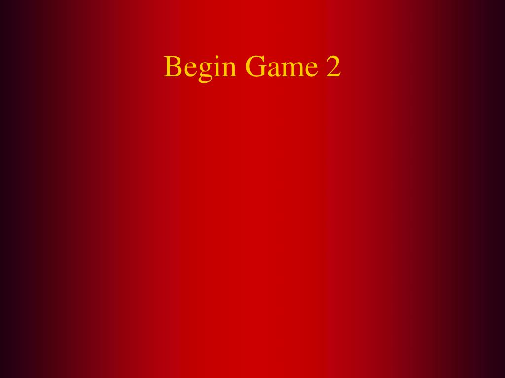 Begin Game 2