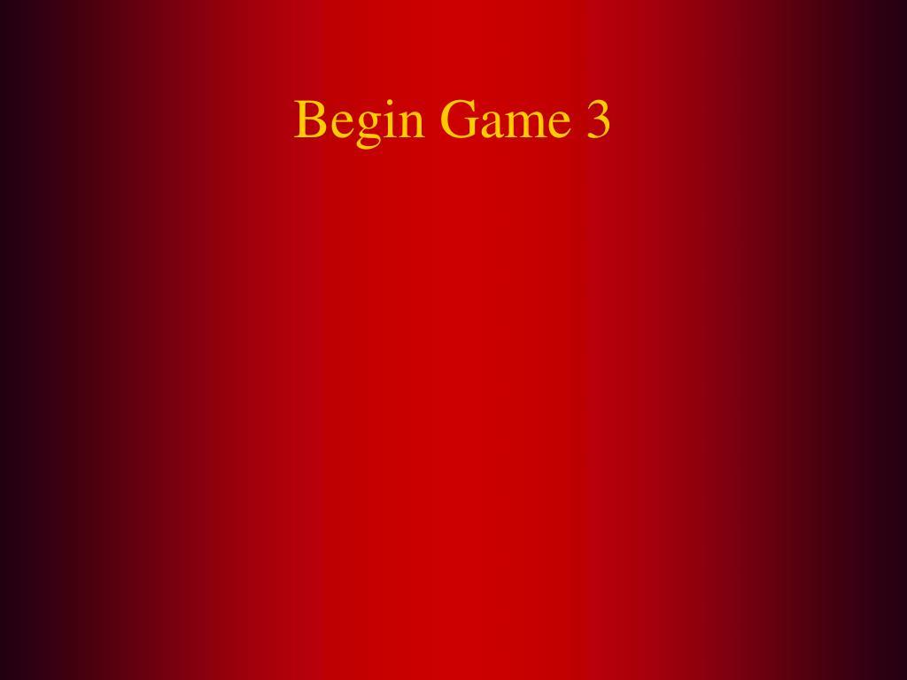 Begin Game 3
