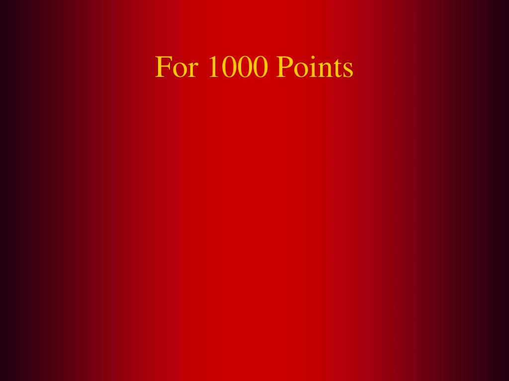 For 1000 Points
