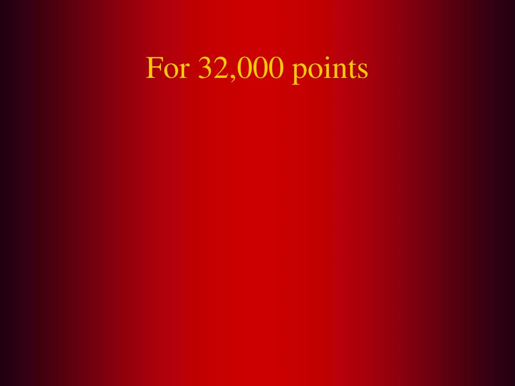 For 32,000 points