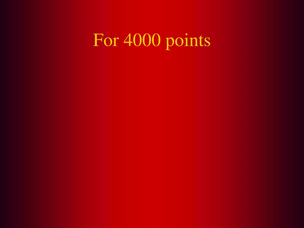 For 4000 points