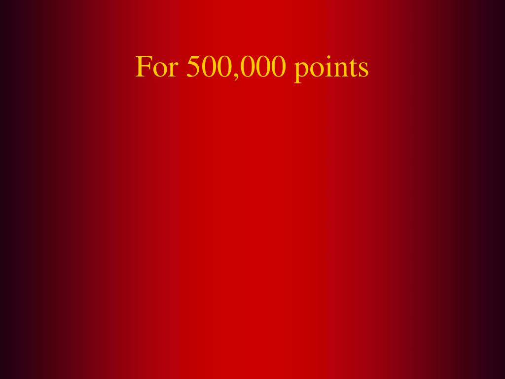 For 500,000 points