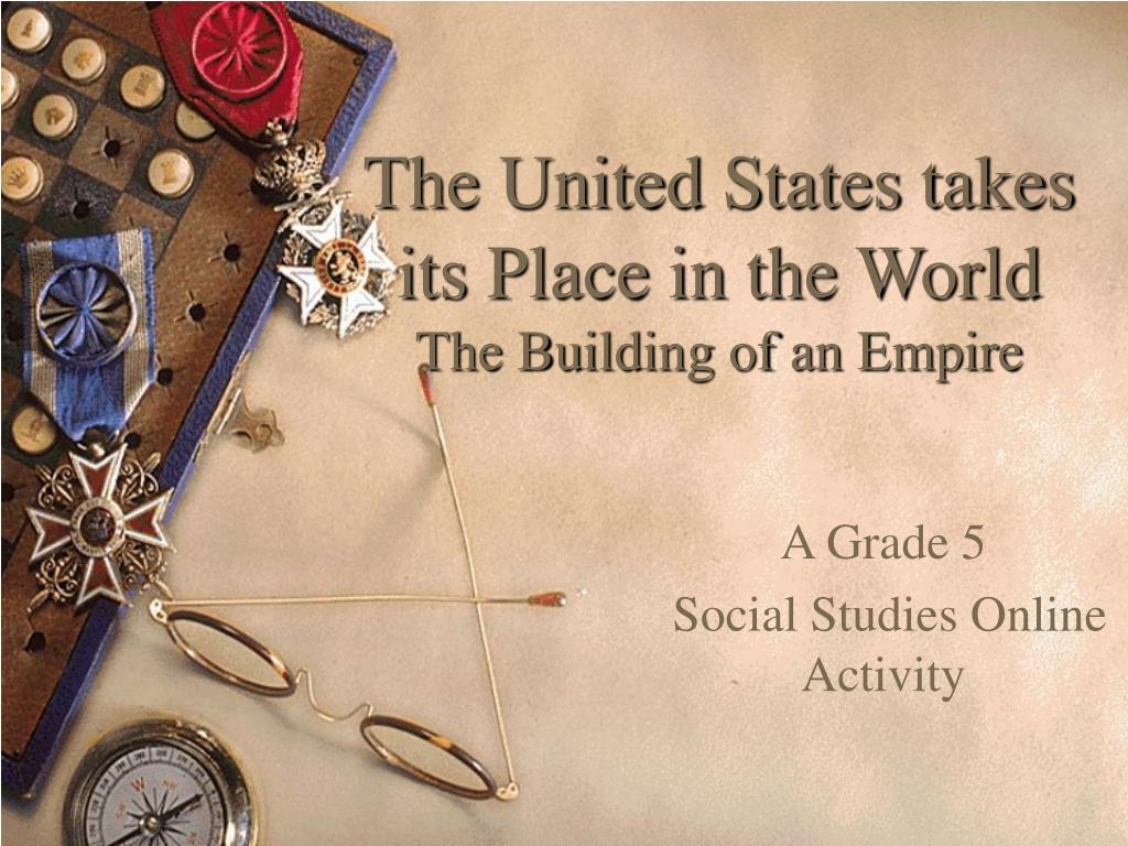 the united states takes its place in the world the building of an empire l.