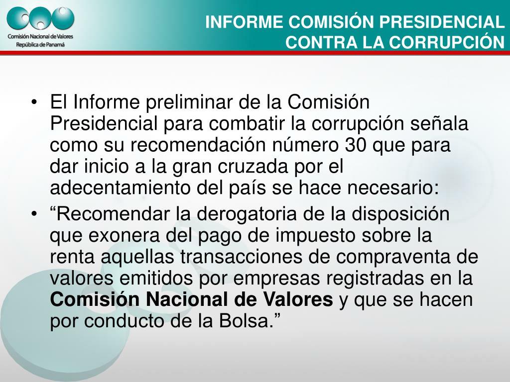 El Informe preliminar de la Comisión Presidencial para combatir la corrupción señala como su recomendación número 30 que para dar inicio a la gran cruzada por el adecentamiento del país se hace necesario: