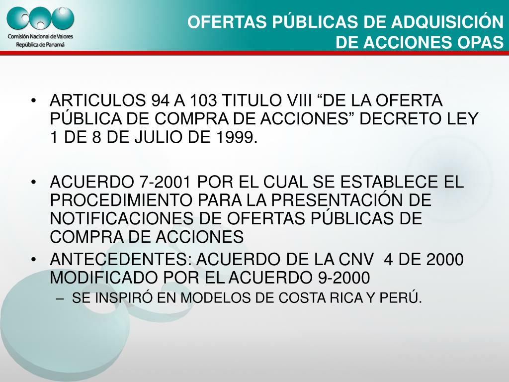 """ARTICULOS 94 A 103 TITULO VIII """"DE LA OFERTA PÚBLICA DE COMPRA DE ACCIONES"""" DECRETO LEY 1 DE 8 DE JULIO DE 1999."""