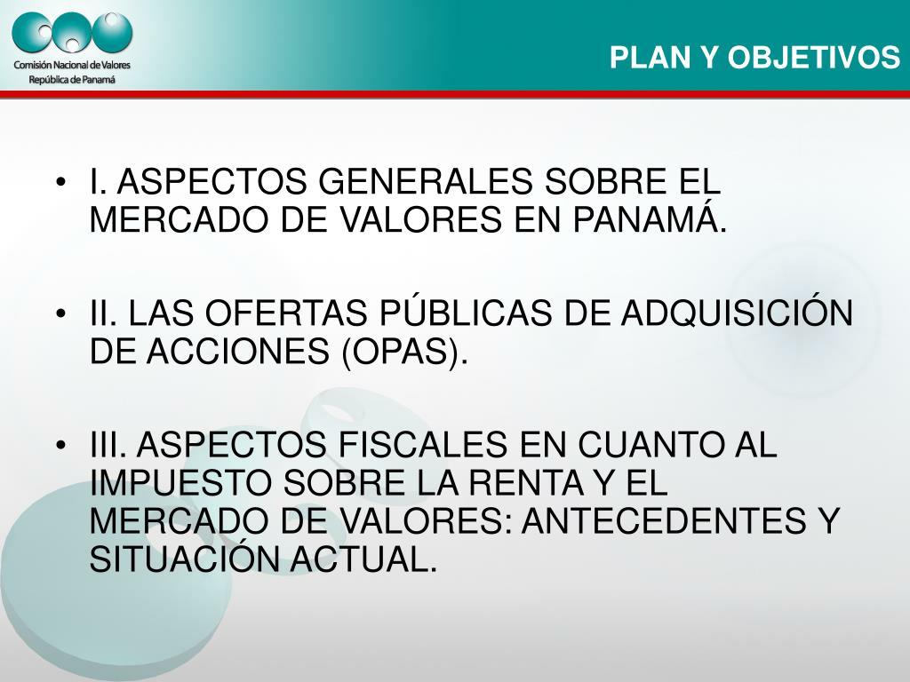 I. ASPECTOS GENERALES SOBRE EL MERCADO DE VALORES EN PANAMÁ.