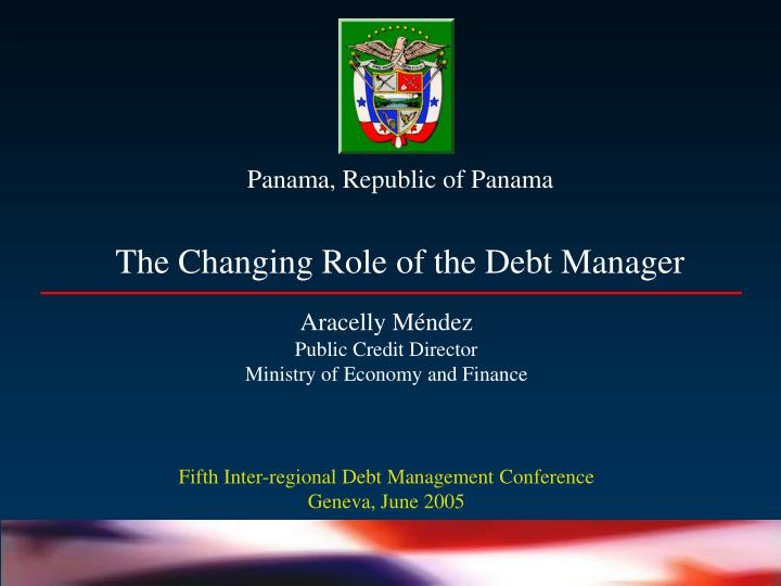 panama republic of panama the changing role of the debt manager n.