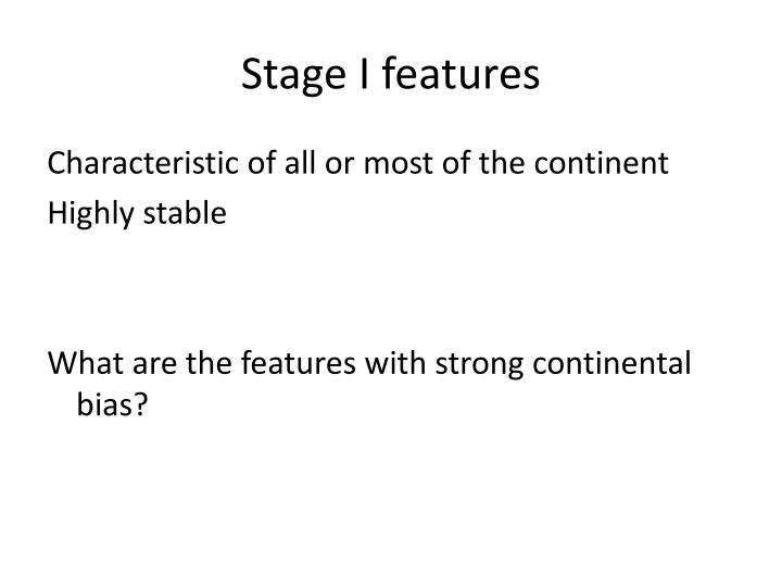 Stage I features